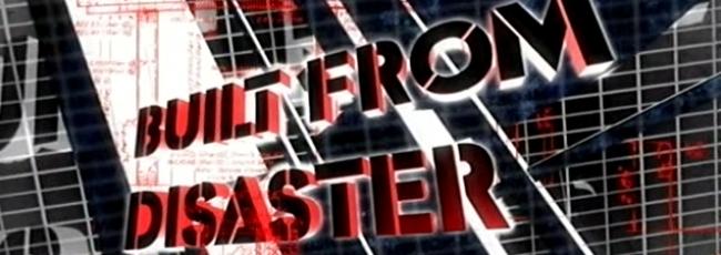 Poselství katastrof (Built of Disaster) — 1. série