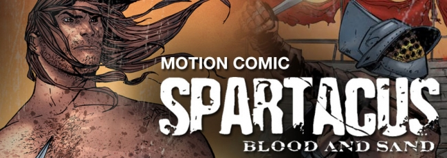 Spartacus: Blood and Sand - Motion Comic (Spartacus: Blood and Sand - Motion Comic)