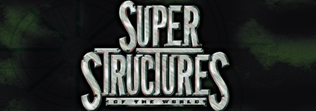 Super Structures of the World (Super Structures of the World) — 1. série