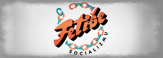 Fetiše socializmu (Fetiše socializmu) — 1. série