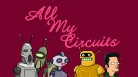 All My Circuits / Velmi křehké obvody